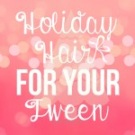 Holiday Hairstyles for Tweens