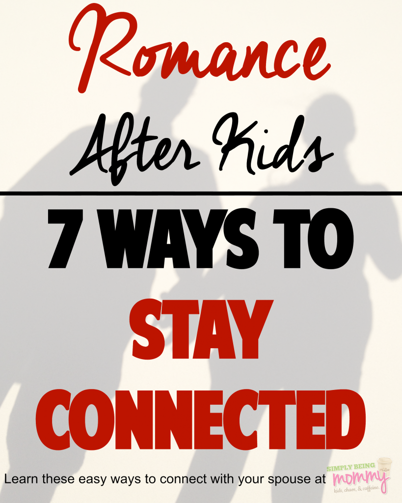 Romance After Kids - 7 Ways to Stay Connected to Your Spouse