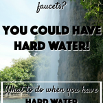What To Do When You Have Hard Water