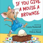 Laura Numeroff did it again with a 2nd book in the If You Give series featuring Mouse. If You Give a Mouse A Brownie is now on store shelves nationwide.