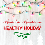 How to Have a Healthy Holiday