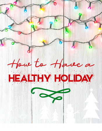 Do yourself a favor and follow these simple tips for how to have a healthy holiday.