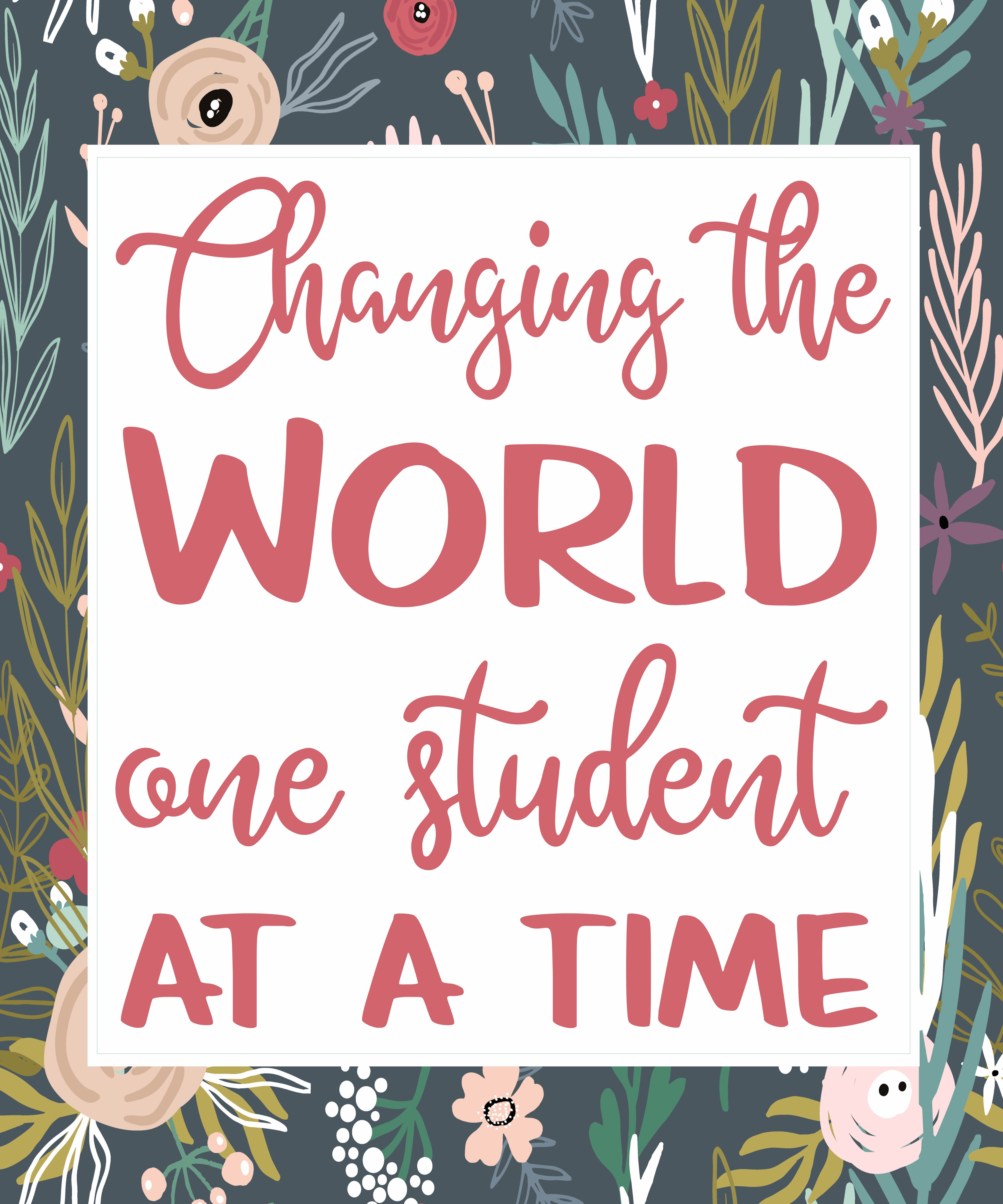 changing the world one student at a time free printable