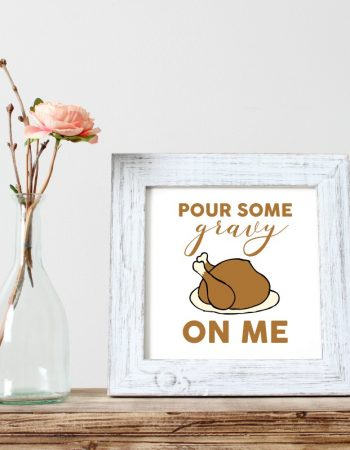 pour some gravy on me thanksgiving printable